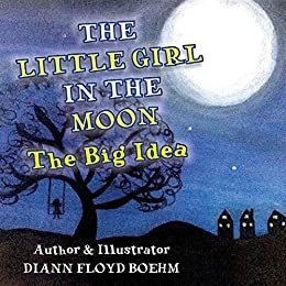The Little Girl in the Moon: The Big Idea